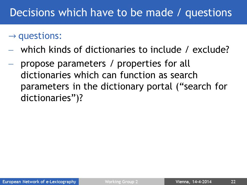 Decisions which have to be made / questions → questions:  which kinds of dictionaries to include / exclude?  propose parameters / properties for all