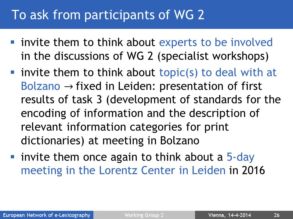 To ask from participants of WG 2  invite them to think about experts to be involved in the discussions of WG 2 (specialist workshops)  invite them t