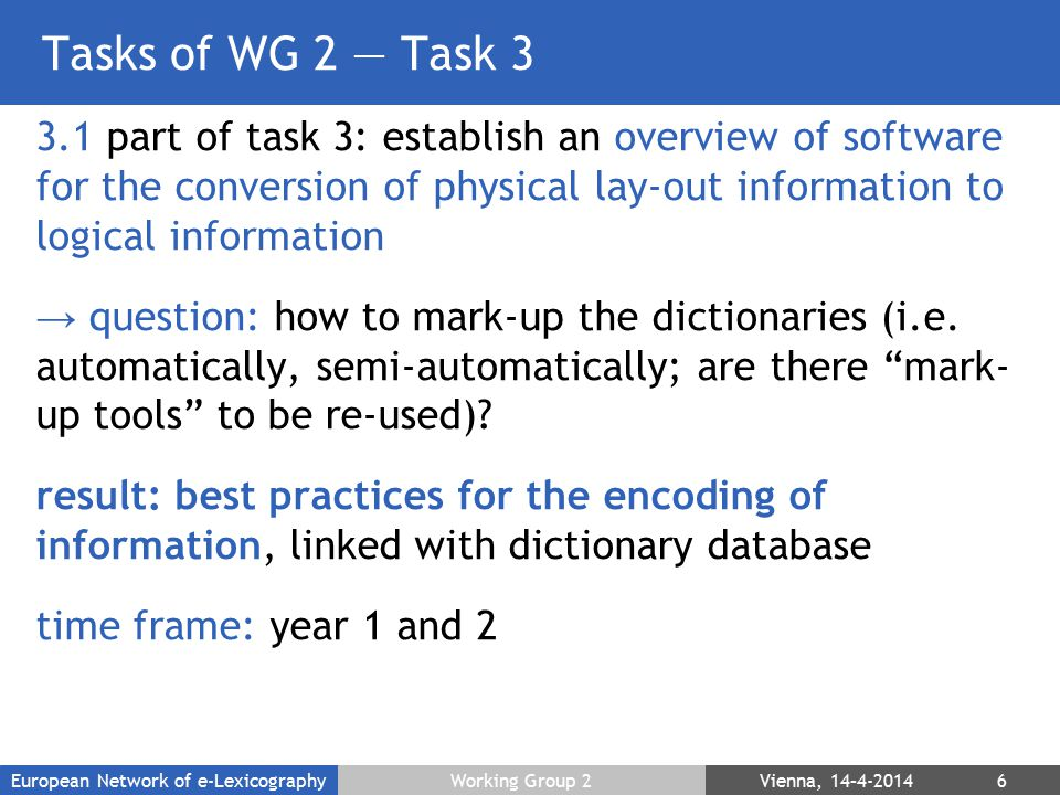 Tasks of WG 2 — Task 3 3.1 part of task 3: establish an overview of software for the conversion of physical lay-out information to logical information → question: how to mark-up the dictionaries (i.e.