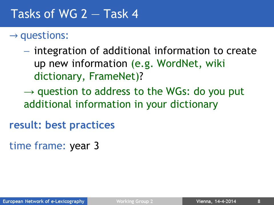 Tasks of WG 2 — Task 4 → questions:  integration of additional information to create up new information (e.g. WordNet, wiki dictionary, FrameNet)? →