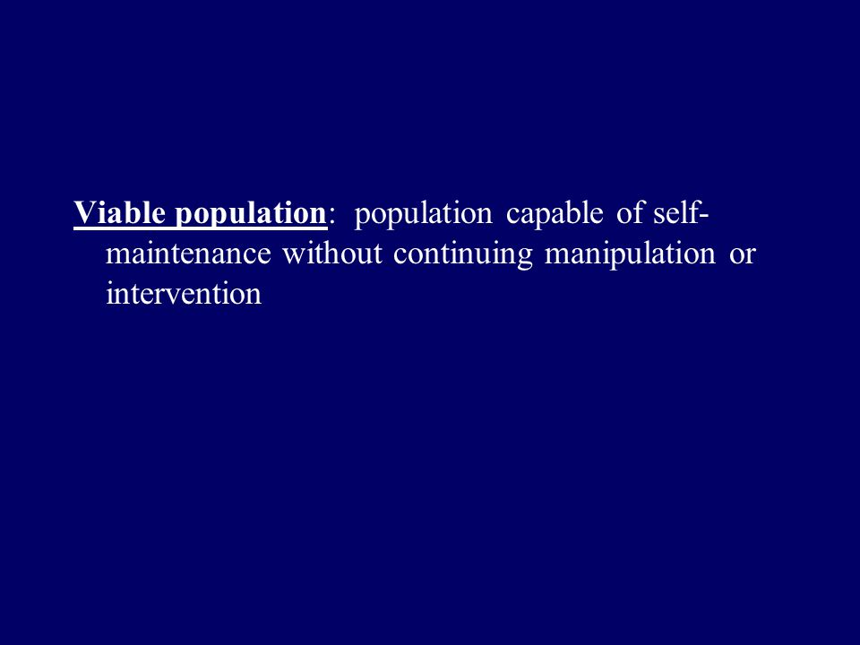 Viable population: population capable of self- maintenance without continuing manipulation or intervention