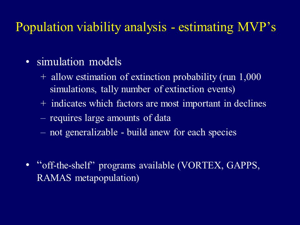 Population viability analysis - estimating MVP's simulation models + allow estimation of extinction probability (run 1,000 simulations, tally number o