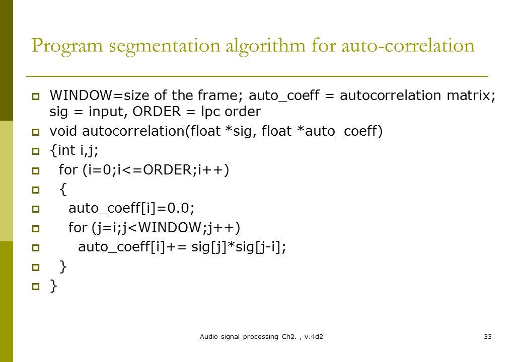 Audio signal processing Ch2., v.4d233 Program segmentation algorithm for auto-correlation  WINDOW=size of the frame; auto_coeff = autocorrelation mat