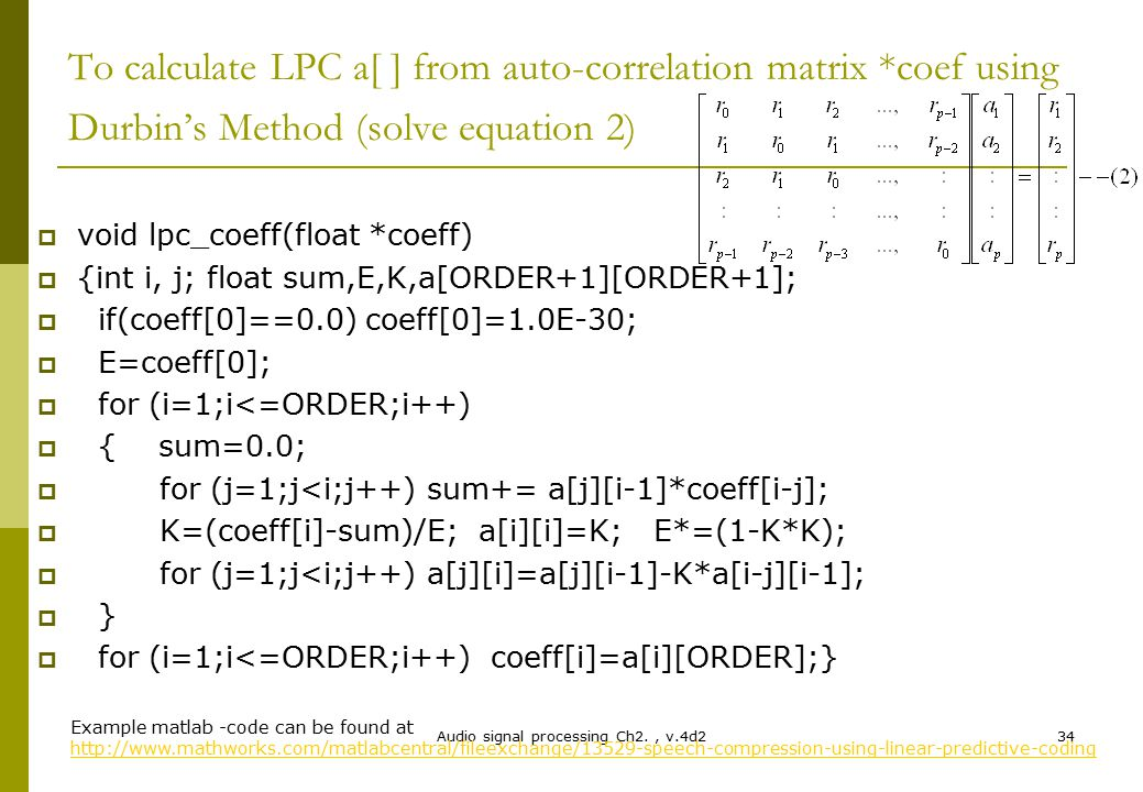 Audio signal processing Ch2., v.4d234 To calculate LPC a[ ] from auto-correlation matrix *coef using Durbin's Method (solve equation 2)  void lpc_coe