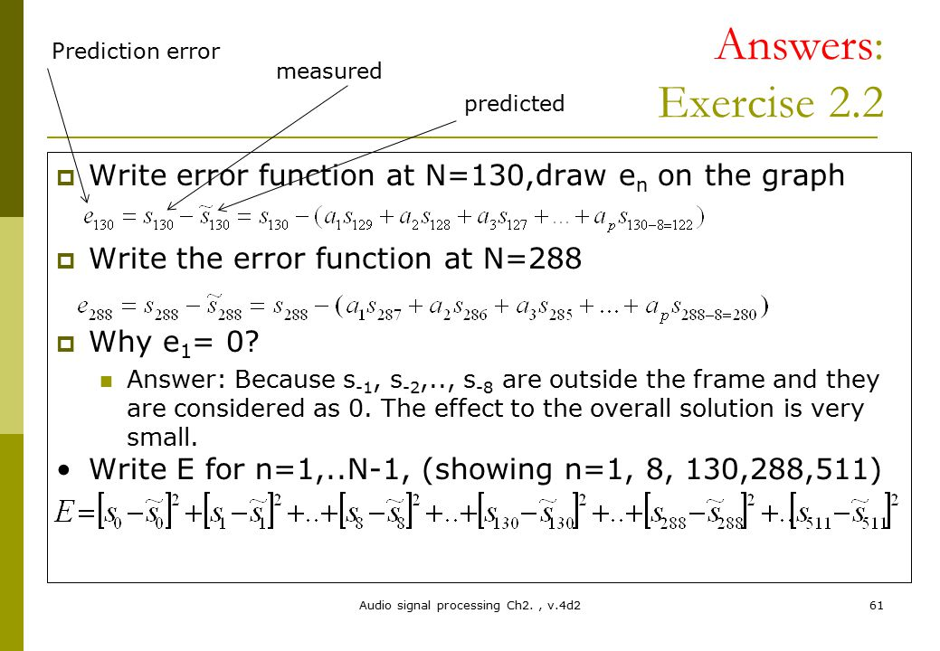 Audio signal processing Ch2., v.4d261 Answers: Exercise 2.2  Write error function at N=130,draw e n on the graph  Write the error function at N=288