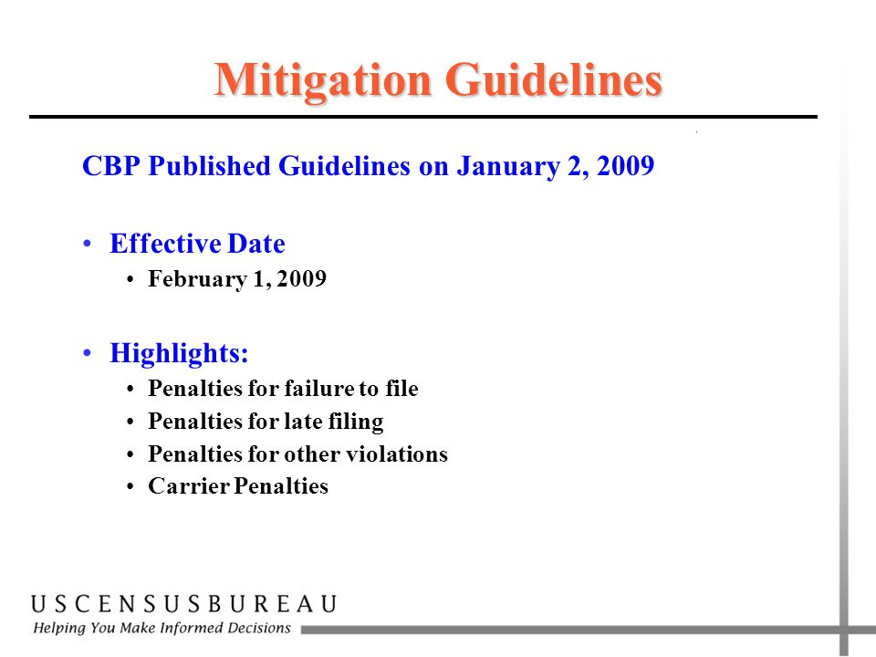 Mitigation Guidelines CBP Published Guidelines on January 2, 2009 Effective Date February 1, 2009 Highlights: Penalties for failure to file Penalties