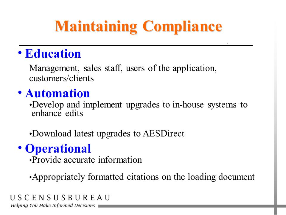 Maintaining Compliance  Education Management, sales staff, users of the application, customers/clients  Automation Develop and implement upgrades to