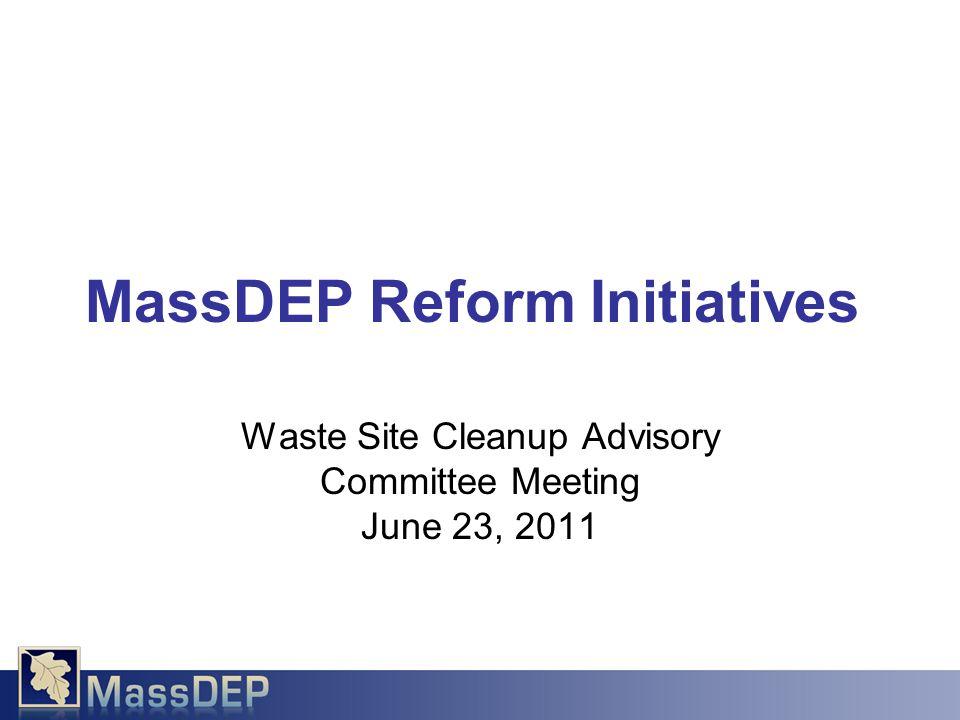 Waste Site Cleanup Advisory Committee Meeting June 23, 2011 MassDEP Reform Initiatives
