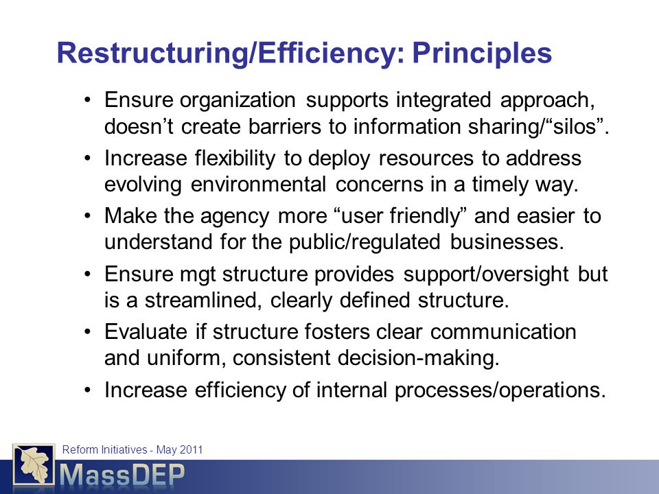 Restructuring/Efficiency: Principles Ensure organization supports integrated approach, doesn't create barriers to information sharing/ silos .