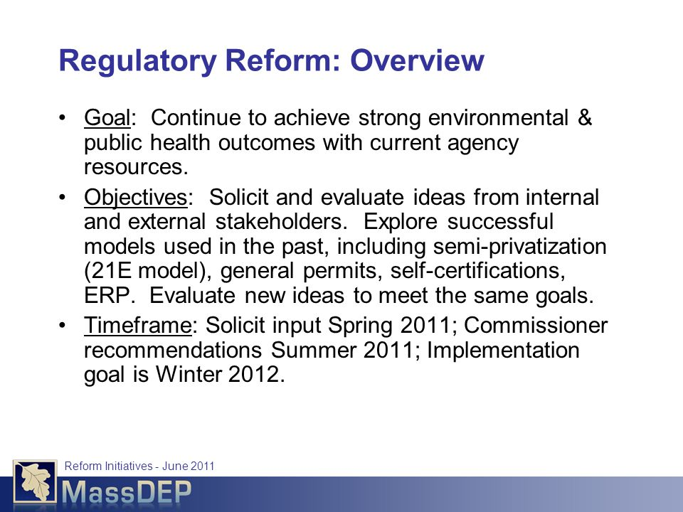 Reform Initiatives - June 2011 Regulatory Reform: Overview Goal: Continue to achieve strong environmental & public health outcomes with current agency resources.