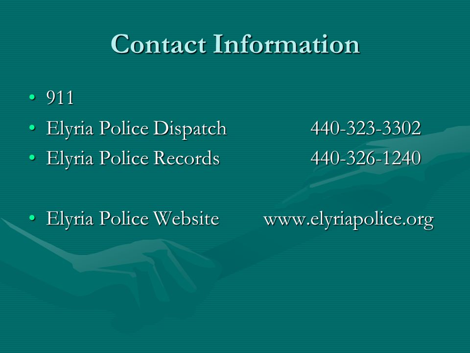 Contact Information 911911 Elyria Police Dispatch 440-323-3302Elyria Police Dispatch 440-323-3302 Elyria Police Records 440-326-1240Elyria Police Records 440-326-1240 Elyria Police Websitewww.elyriapolice.orgElyria Police Websitewww.elyriapolice.org