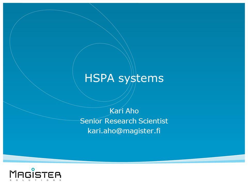 HSPA systems Kari Aho Senior Research Scientist kari.aho@magister.fi