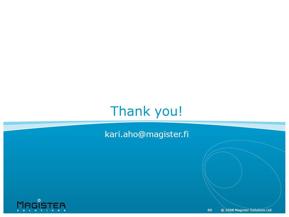 69 © 2008 Magister Solutions Ltd kari.aho@magister.fi Thank you!