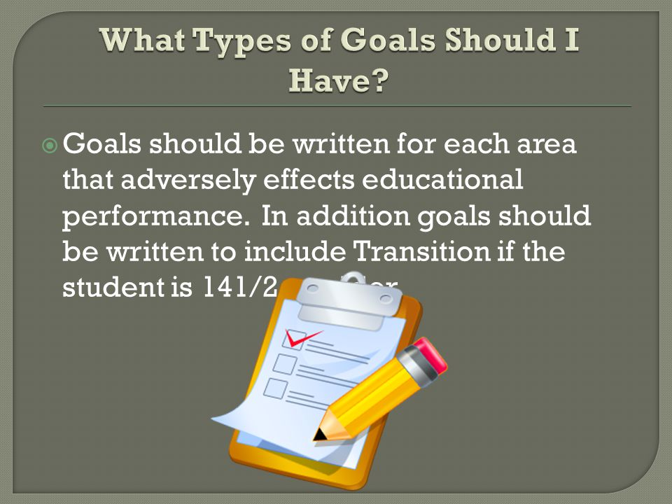  Goals should be written for each area that adversely effects educational performance.