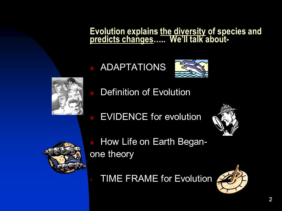 2 Evolution explains the diversity of species and predicts changes…..