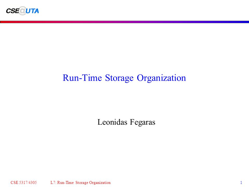 CSE 5317/4305 L7: Run-Time Storage Organization2 Memory Layout Memory layout of an executable program: