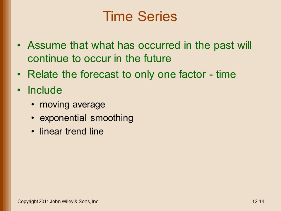 Time Series Assume that what has occurred in the past will continue to occur in the future Relate the forecast to only one factor - time Include movin