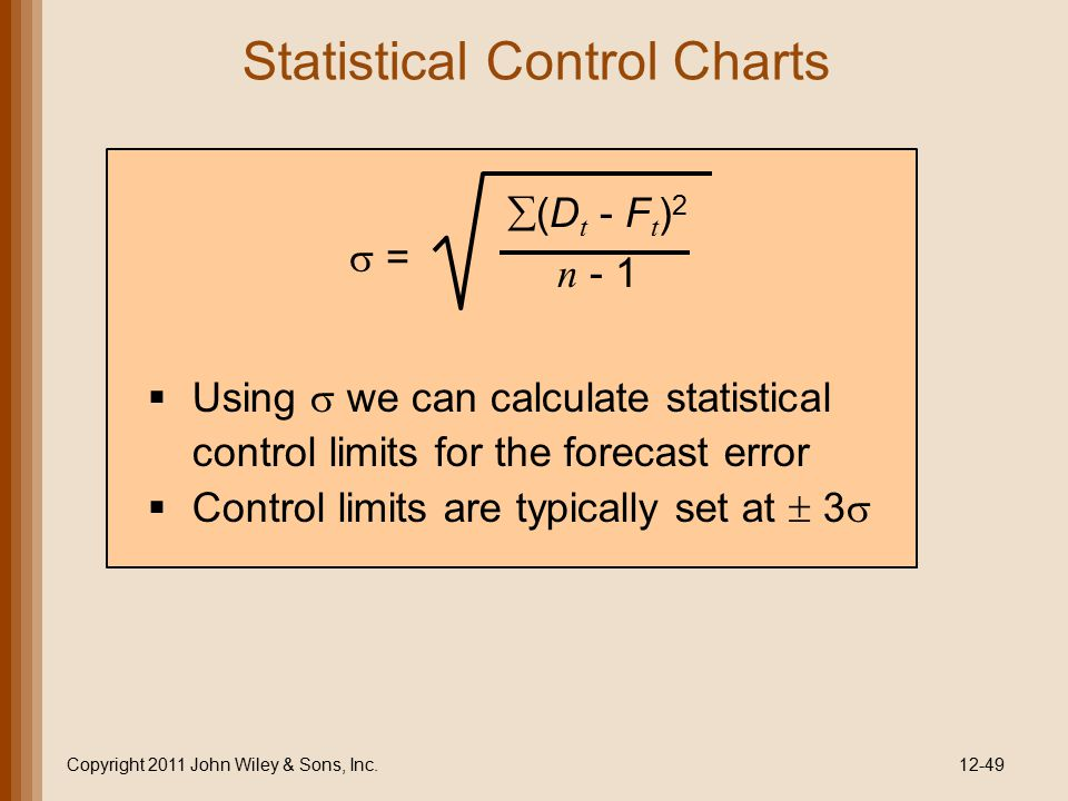 Statistical Control Charts Copyright 2011 John Wiley & Sons, Inc.12-49  =  (D t - F t ) 2 n - 1   Using  we can calculate statistical control lim