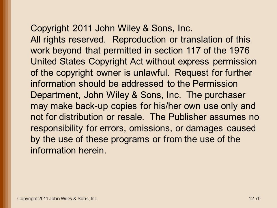 Copyright 2011 John Wiley & Sons, Inc.12-70 Copyright 2011 John Wiley & Sons, Inc. All rights reserved. Reproduction or translation of this work beyon