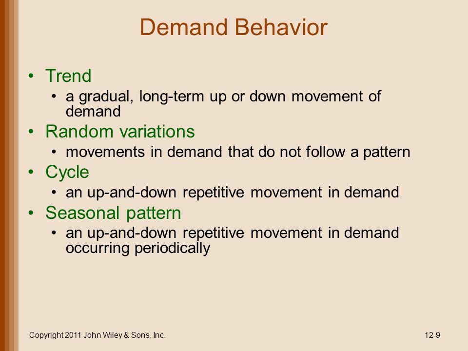 Demand Behavior Trend a gradual, long-term up or down movement of demand Random variations movements in demand that do not follow a pattern Cycle an u