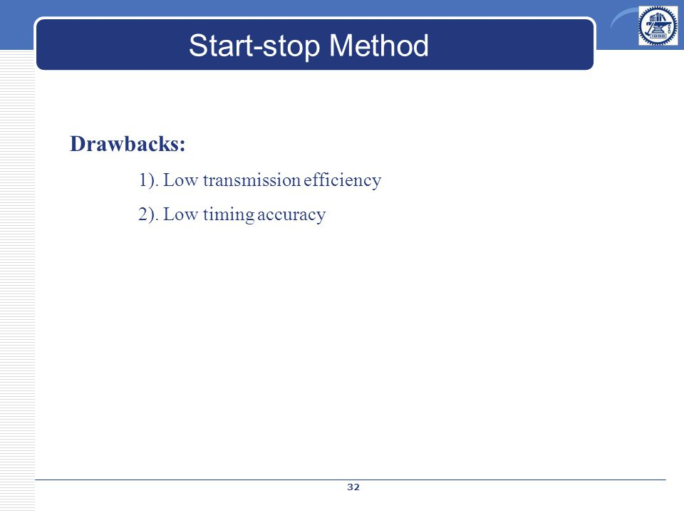 Drawbacks: 1). Low transmission efficiency 2). Low timing accuracy Start-stop Method 32