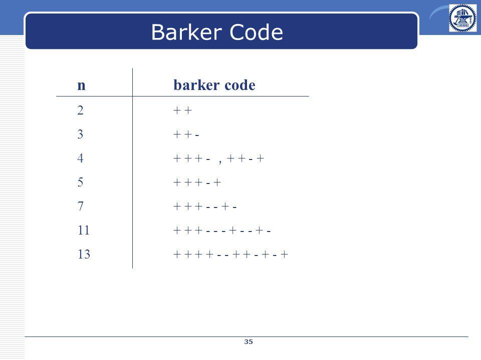 nbarker code 2+ + 3+ + - 4+ + + - , + + - + 5+ + + - + 7+ + + - - + - 11+ + + - - - + - - + - 13+ + + + - - + + - + - + Barker Code 35