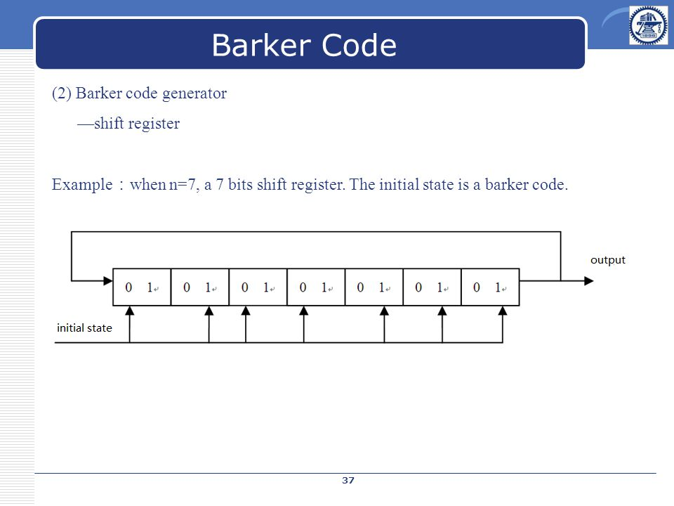 (2) Barker code generator —shift register Example : when n=7, a 7 bits shift register.