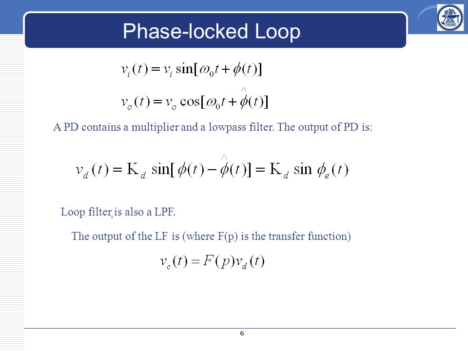 Loop filter is also a LPF. A PD contains a multiplier and a lowpass filter. The output of PD is: The output of the LF is (where F(p) is the transfer f
