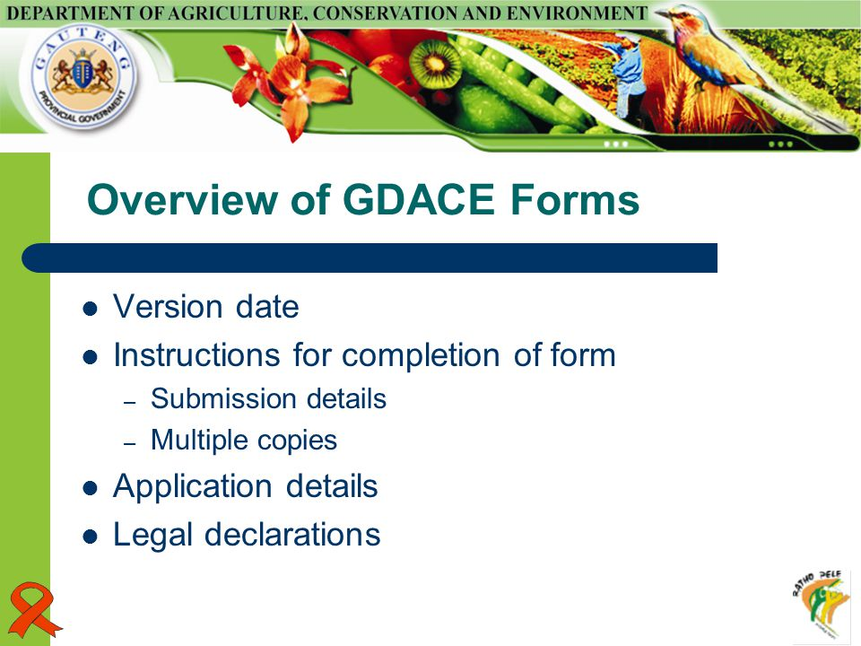 Overview of GDACE Forms Version date Instructions for completion of form – Submission details – Multiple copies Application details Legal declarations