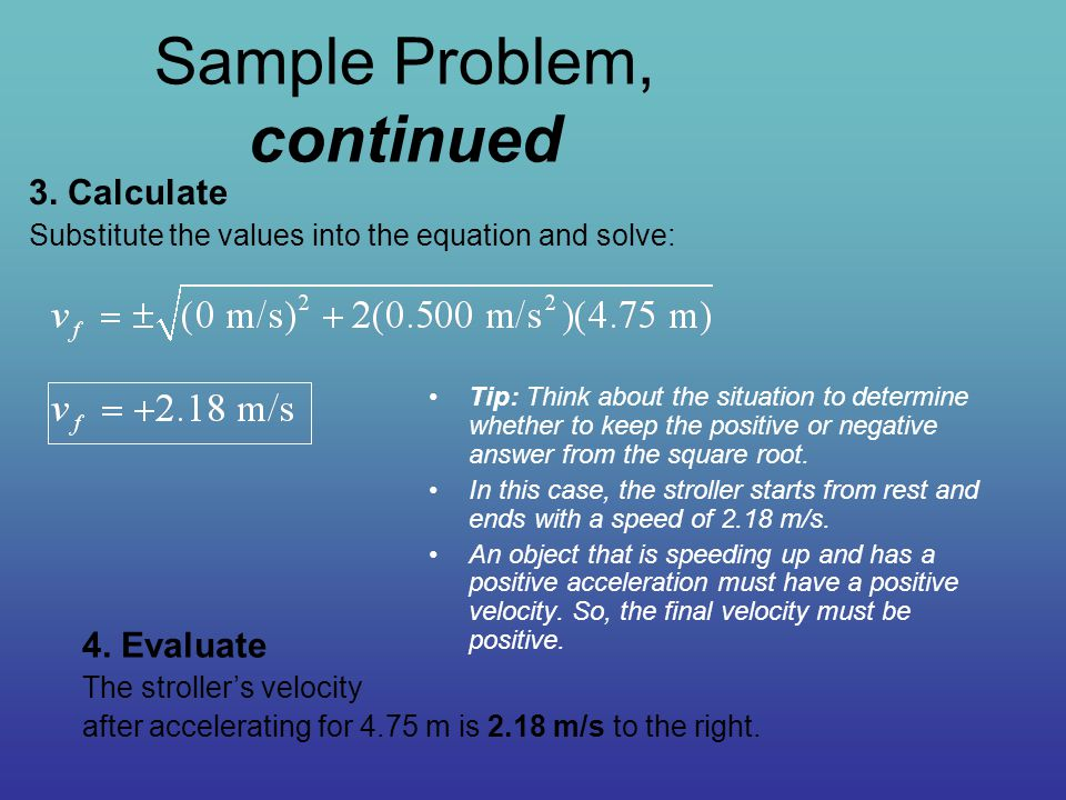 Sample Problem, continued Tip: Think about the situation to determine whether to keep the positive or negative answer from the square root. In this ca