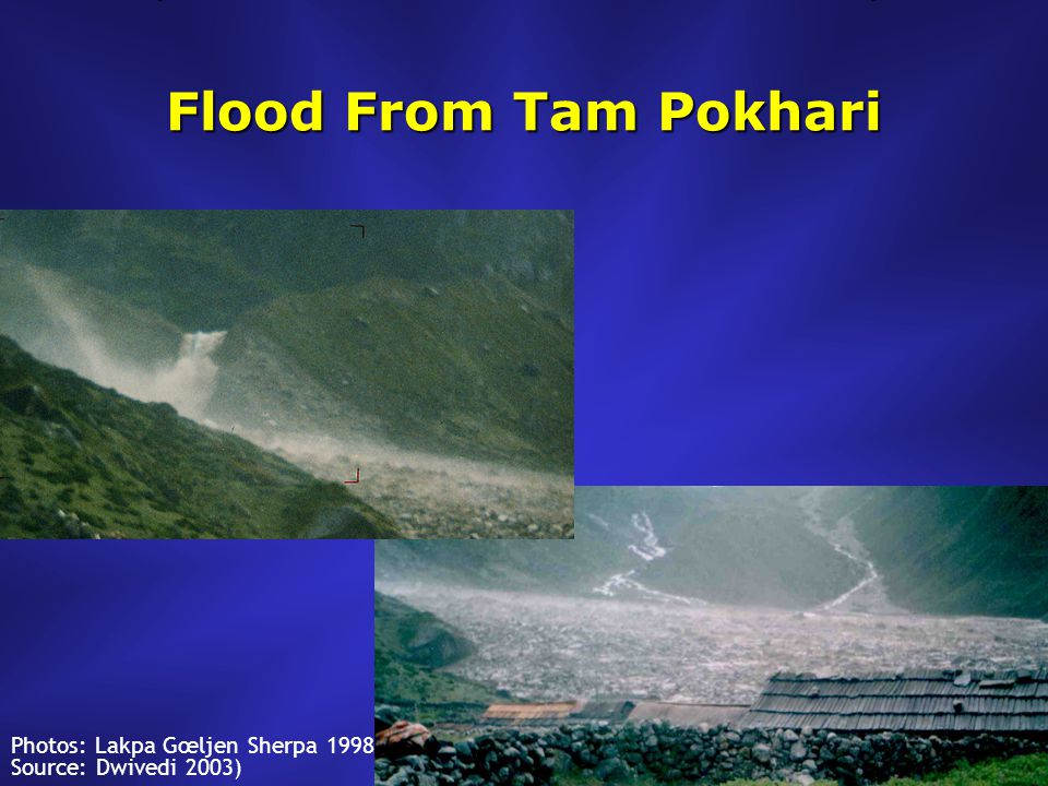 Flood From Tam Pokhari Photos: Lakpa Gœljen Sherpa 1998 Source: Dwivedi 2003)