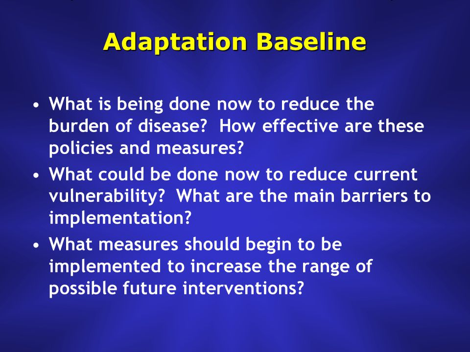 Adaptation Baseline What is being done now to reduce the burden of disease.