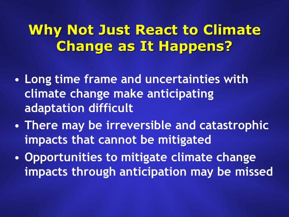 Why Not Just React to Climate Change as It Happens.