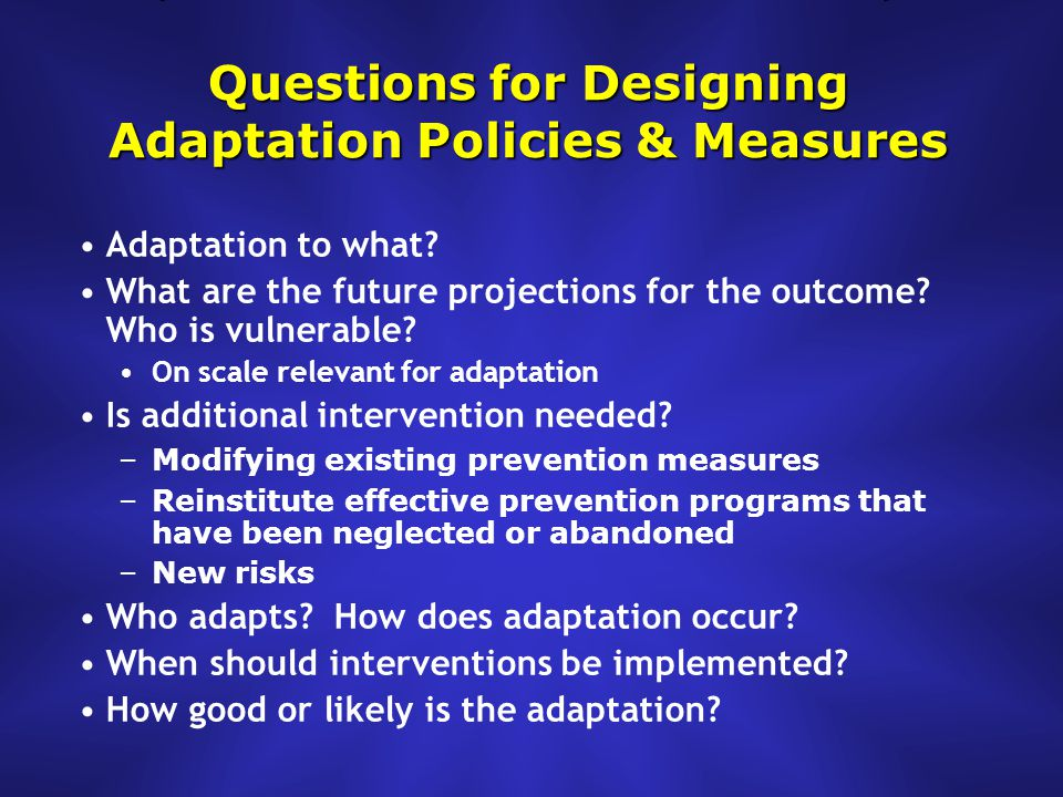 Questions for Designing Adaptation Policies & Measures Adaptation to what.