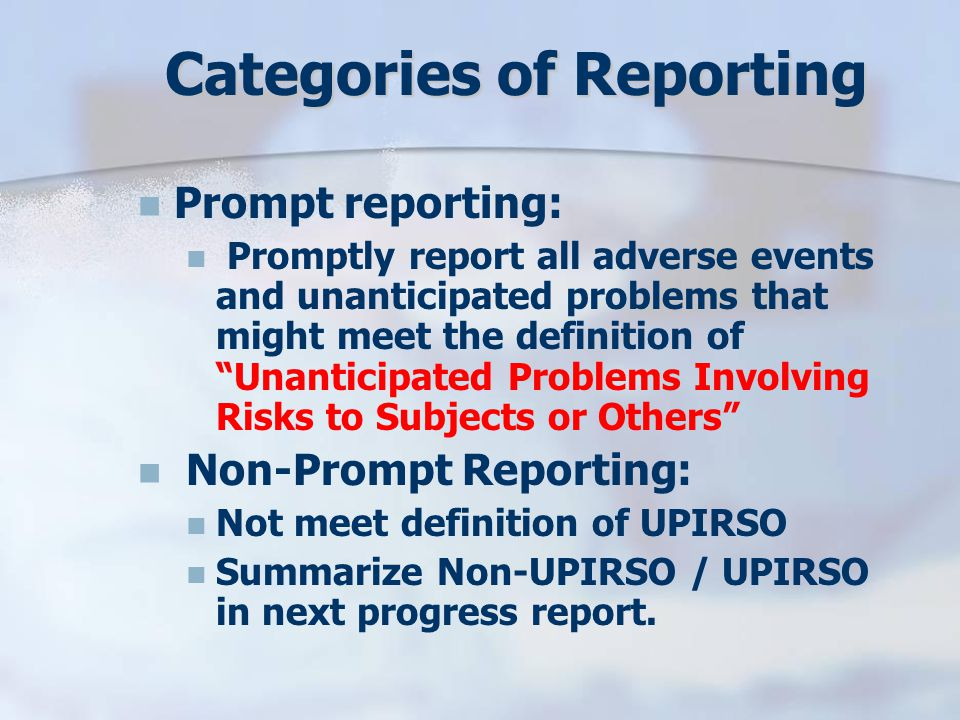  Any Unanticipated Problem, Adverse Event, or Deviation submitted is considered a possible UPIRSO and will be reviewed by an IRB Chair or designated reviewer.