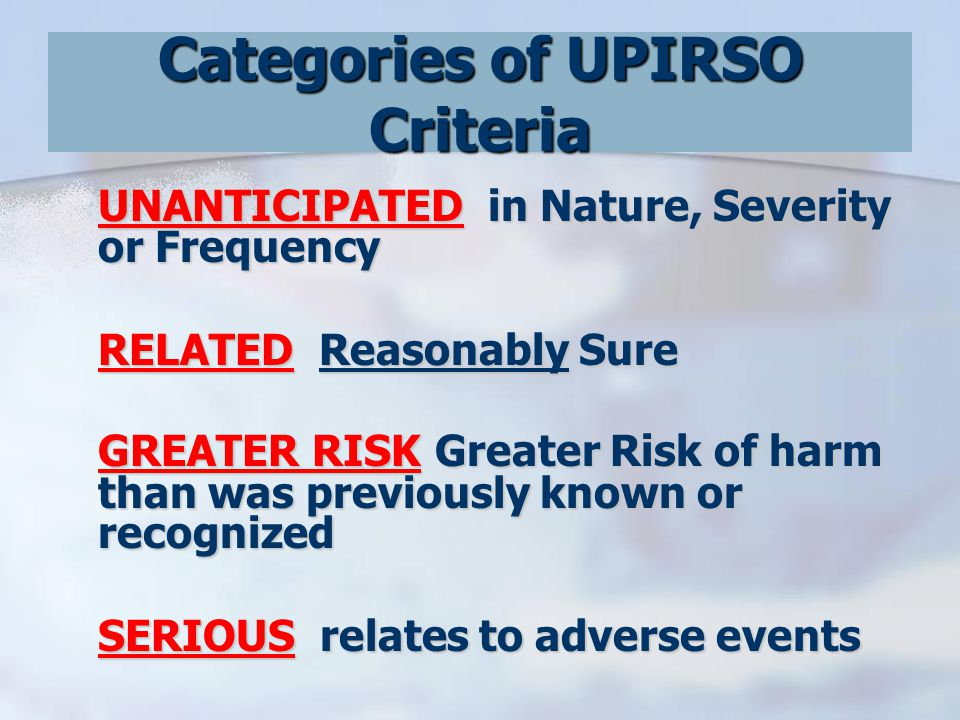 UNANTICIPATEDUNANTICIPATED AND RELATED (possibly RELATED) events/problems that represent a GREATER RISK to subjects or others RELATED(possibly UNANTICIPATEDRELATED(possibly Only events that involve physical / psychological harm (AKA adverse events) can be SERIOUS SERIOUS UNANTICIPATEDUNANTICIPATED and RELATED (possibly RELATED) and SERIOUS adverse events should also be considered to be represent GREATER RISK).
