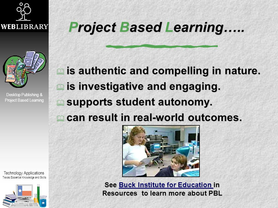 Technology Applications Texas Essential Knowledge and Skills Desktop Publishing & Project Based Learning Project Based Learning…..