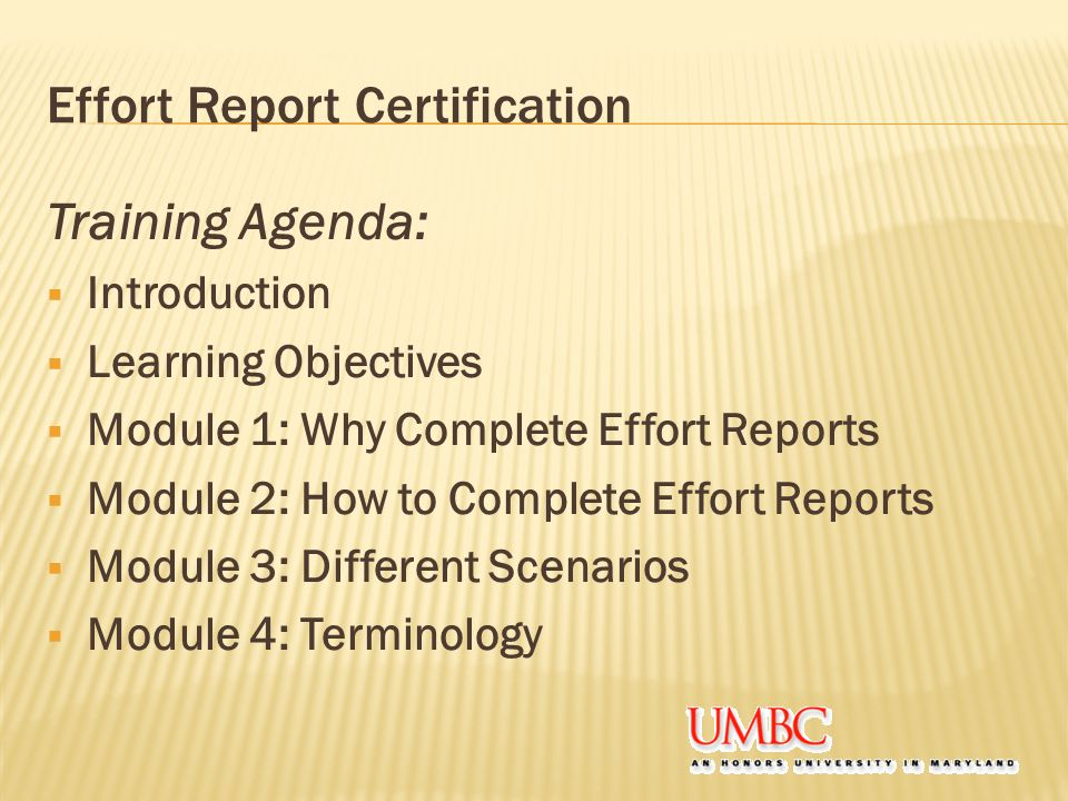 Effort Report Certification Training Agenda:  Introduction  Learning Objectives  Module 1: Why Complete Effort Reports  Module 2: How to Complete Effort Reports  Module 3: Different Scenarios  Module 4: Terminology