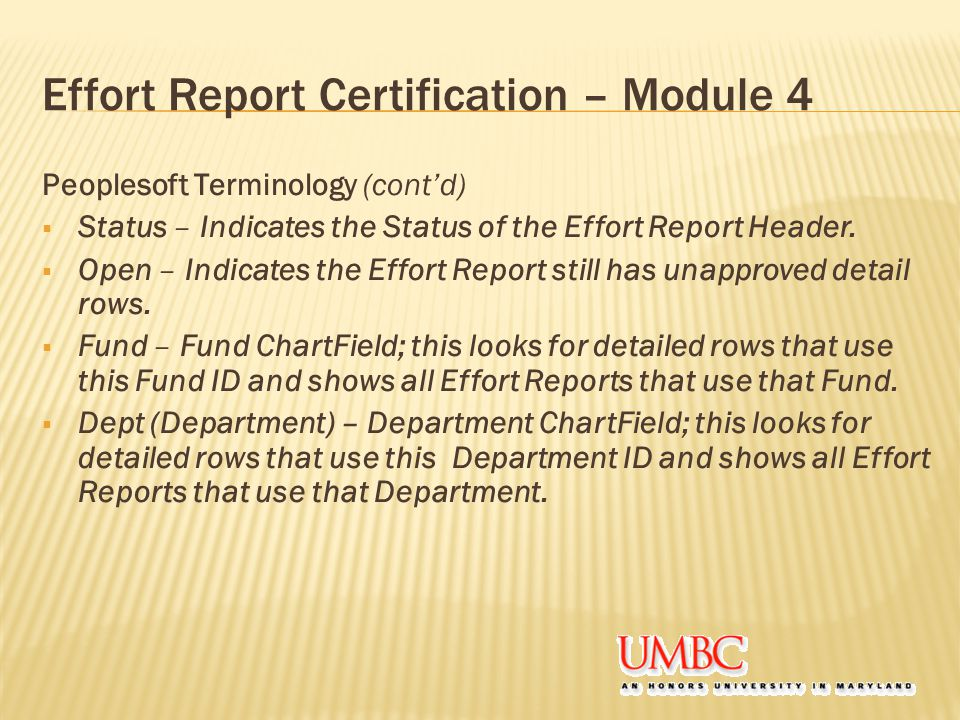 Effort Report Certification – Module 4 Peoplesoft Terminology (cont'd)  Status – Indicates the Status of the Effort Report Header.