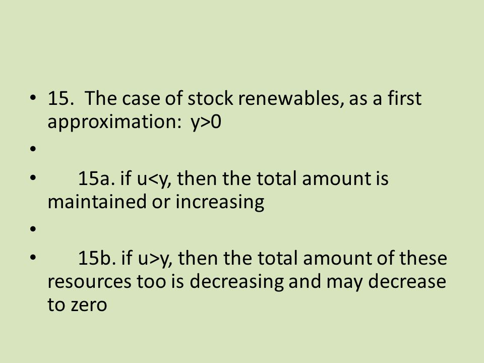 15. The case of stock renewables, as a first approximation: y>0 15a.