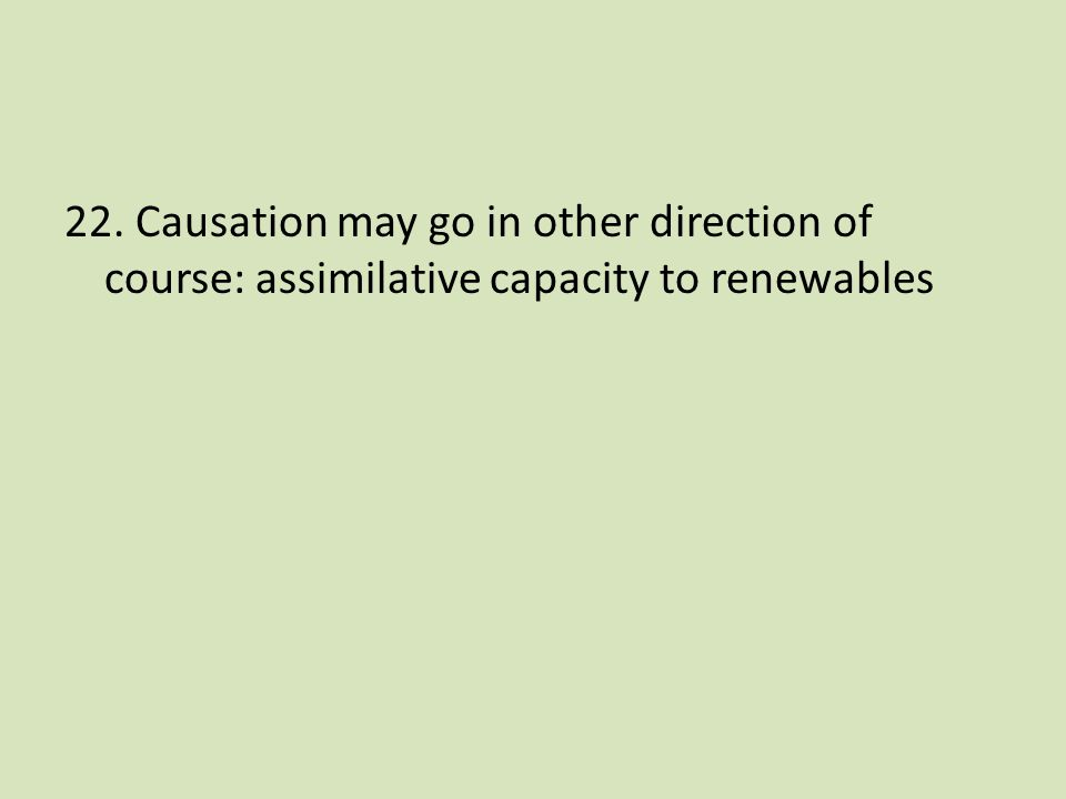22. Causation may go in other direction of course: assimilative capacity to renewables