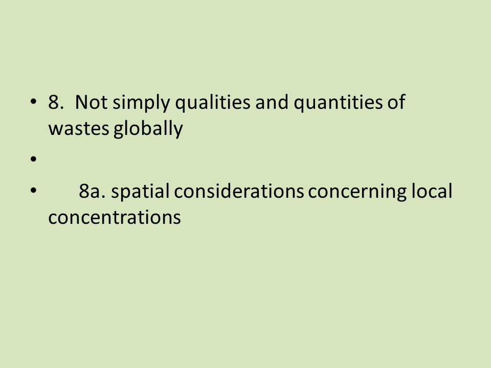 9. Waste is not detoxified or degraded instantaneously 9a. cumulation effects must be dealt with