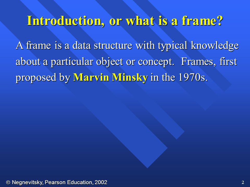  Negnevitsky, Pearson Education, 2002 2 Introduction, or what is a frame.