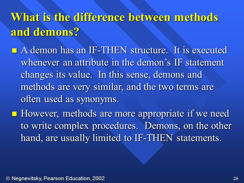  Negnevitsky, Pearson Education, 2002 26 n A demon has an IF-THEN structure.