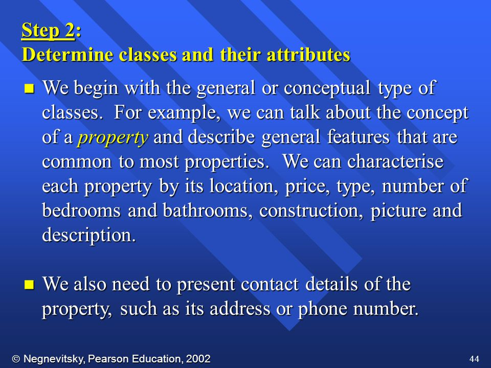  Negnevitsky, Pearson Education, 2002 44 Step 2: Determine classes and their attributes n We begin with the general or conceptual type of classes.