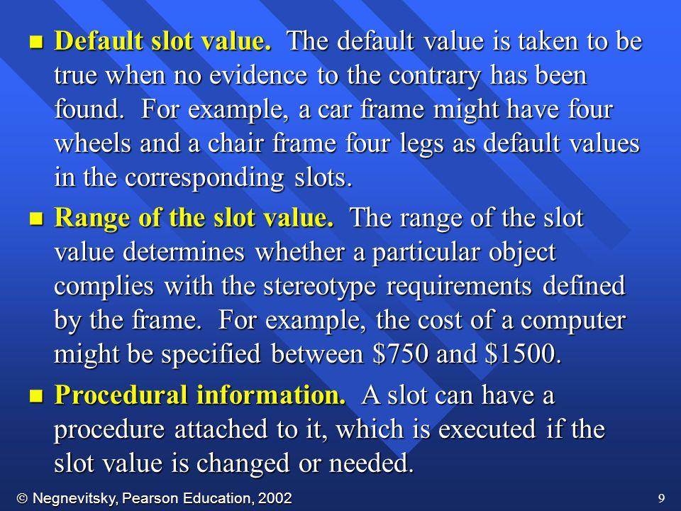  Negnevitsky, Pearson Education, 2002 9 n Default slot value.