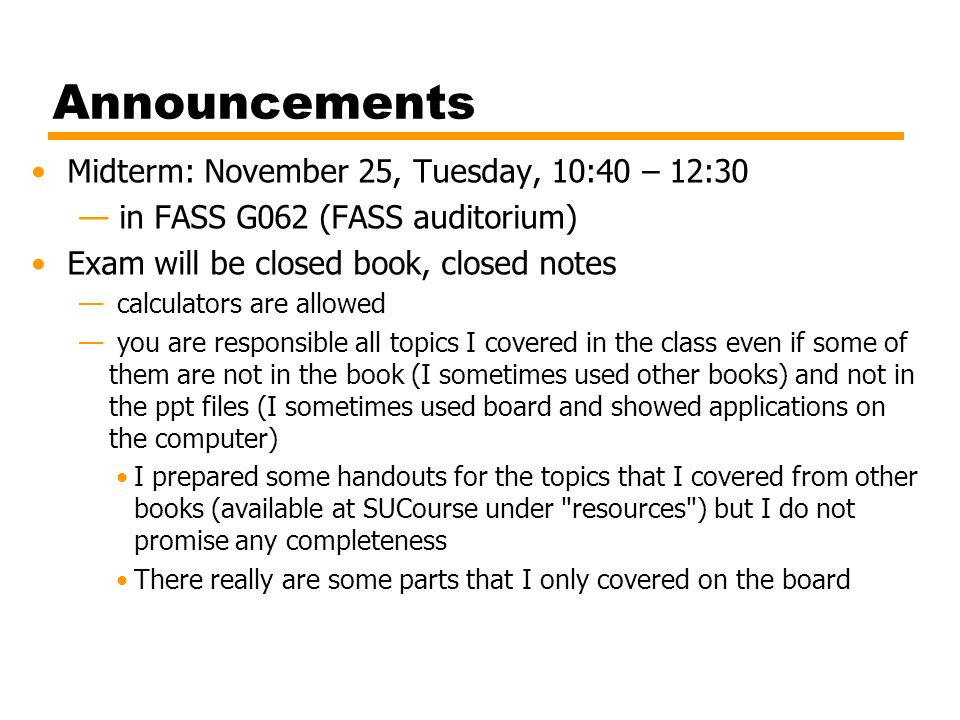 Announcements Midterm: November 25, Tuesday, 10:40 – 12:30 — in FASS G062 (FASS auditorium) Exam will be closed book, closed notes — calculators are a