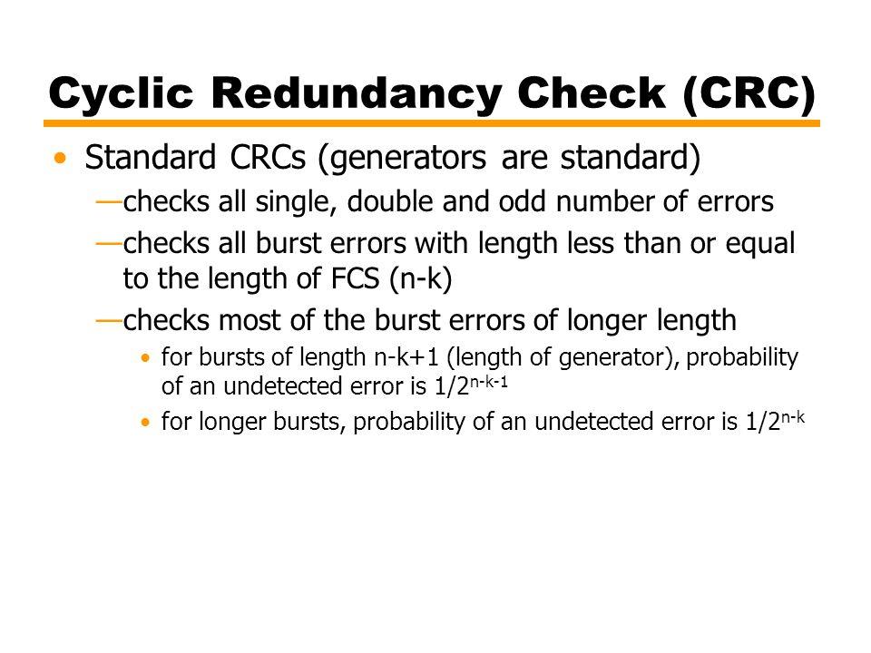 Cyclic Redundancy Check (CRC) Standard CRCs (generators are standard) —checks all single, double and odd number of errors —checks all burst errors wit