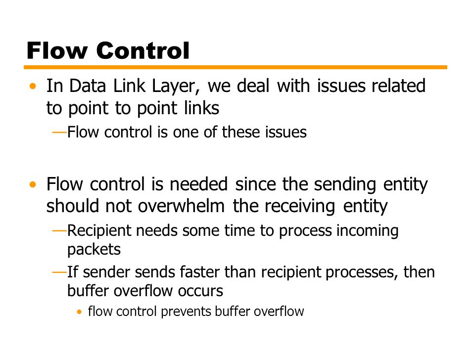 Flow Control In Data Link Layer, we deal with issues related to point to point links —Flow control is one of these issues Flow control is needed since
