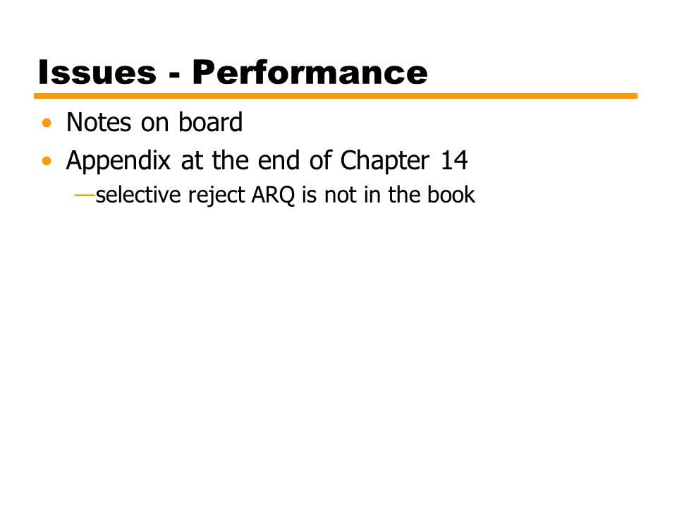 Issues - Performance Notes on board Appendix at the end of Chapter 14 —selective reject ARQ is not in the book